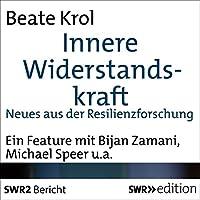 Innere Widerstandskraft: Neues aus der Resilienzforschung Hörbuch von Beate Krol Gesprochen von: Bijan Zamani, Michael Speer