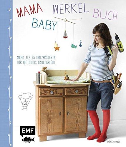 Mama-Baby-Werkelbuch-Mehr-als-25-Holzprojekte-fr-ein-gutes-Bauchgefhl-Mama-Baby-Bcher