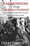 img - for Vagabonding Through Changing Germany: Travels in a Conquered Nation after the Great War book / textbook / text book