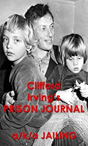Clifford Irving's PRISON JOURNAL    (a/k/a JAILING)