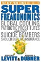 Best Selling, SuperFreakonomics: Global Cooling, Patriotic Prostitutes, and Why Suicide Bombers Should Buy Life Insurance