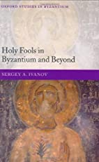 Holy Fools in Byzantium and Beyond (Oxford Studies in Byzantium)