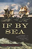img - for If By Sea: The Forging of the American Navy -From the Revolution to the War of 1812 Hardcover - May 13, 2008 book / textbook / text book