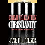 The Criminalization of Christianity: Listen to This Before It Becomes Illegal! | [Janet L. Folger]