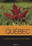 Vivre le Québec: Le guide pratique de la vie au Québec (Vivre le Monde)...