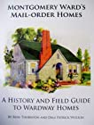 Montgomery Ward's Mail-Order Homes; A History and Field Guide to Wardway Homes