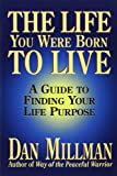 The Life You Were Born to Live: A Guide to Finding Your Life Purpose (091581160X) by Millman, Dan