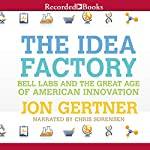 The Idea Factory: Bell Labs and the Great Age of American Innovation | Jon Gertner