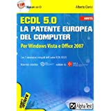 ECDL. 5.0. La patente europea del computer. Per Windows Vista e Office 2007. Con CD-ROMdi Alberto Clerici