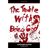 The Trouble With Being God: A Philosophical Thriller ~ William F. Aicher
