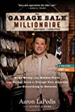 The Garage Sale Millionaire: Make Money with Hidden Finds from Garage Sales to Storage Unit Auctions and Everything in Between