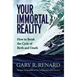 Your Immortal Reality: How To Break The Cycle Of Birth And Deathby Gary R. Renard