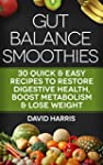Gut Balance Smoothies: 30 Quick & Eas...