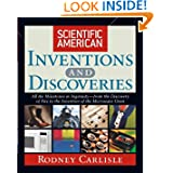 Scientific American Inventions and Discoveries : All the Milestones in Ingenuity From the Discovery of Fire to...