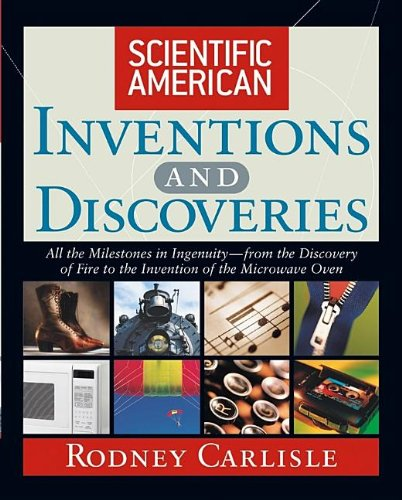 Scientific American Inventions and Discoveries: All the Milestones in Ingenuity From the Discovery of Fire to the Invention of the Microwave Oven
