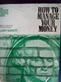 How To Manage Your Money: Biblical Counsel on Personal Finance (The Christian Financial Concepts Series) (080242547X) by Larry Burkett