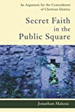Jonathan Malesic Secret Faith in the Public Square: An Argument for the Concealment of Christian Identity