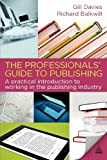 img - for The Professionals' Guide to Publishing: A Practical Introduction to Working in the Publishing Industry book / textbook / text book