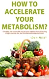 How to Accelerate Your Metabolism?: A healthy and sustainable way to loose additional weight during a high intensity diet, low carb diet and many other diets. (English Edition)