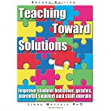 "Teaching Toward Solutions: A solution focused guide to improving student behaviour, grades, parent support and staff moral: A Solution Focused Guide ... Grades, Parental Support and Staff Moralevon ""Linda Metcalf PhD"""