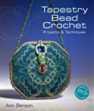 Tapestry Bead Crochet: Projects & Techniques (1600593372) by Benson, Ann