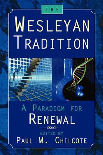 The Wesleyan Tradition: A Paradigm For Renewal