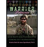 img - for By Kirstin Beck - Warrior Princess A U.S. Navy Seal's Journey to Coming Out Transgender (5.8.2013) book / textbook / text book