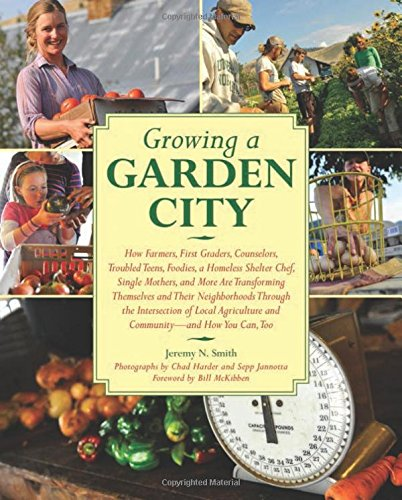Growing a Garden City: How Farmers, First Graders, Counselors, Troubled Teens, Foodies, a Homeless Shelter Chef, Single Mothers, and More are ... of Local Agriculture and Community PDF