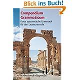 Compendium Grammaticum. Kurze systematische Grammatik für den Lateinunterricht (Lernmaterialien)