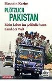 Pl�tzlich Pakistan: Mein Leben im gef�hrlichsten Land der Welt (dtv premium)