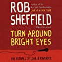 Turn Around Bright Eyes: A Karaoke Love Story (       UNABRIDGED) by Rob Sheffield Narrated by Rob Sheffield