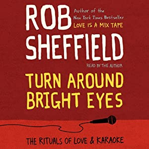 Turn Around Bright Eyes: A Karaoke Love Story | [Rob Sheffield]