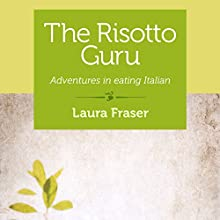 The Risotto Guru: Adventures in Eating Italian (       UNABRIDGED) by Laura Fraser Narrated by Laura Fraser