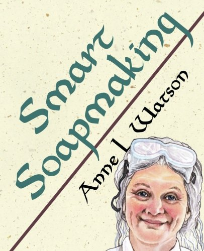 Smart Soapmaking: The Simple Guide to Making Traditional Handmade Soap Quickly, Safely, and Reliably, or How to Make Lux