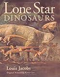 Lone Star Dinosaurs (Louise Lindsey Merrick Natural Environment Series)