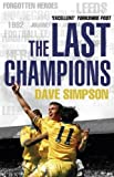 The Last Champions: Leeds United and the Year that Football Changed Forever by Simpson, Dave (2013) Paperback