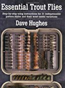 Essential Trout Flies: Step-by-step tying instructions for 31 indispensable pattern styles and their most useful variations: Dave Hughes: 9780811727488: Amazon.com: Books