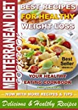 MEDITERRANEAN DIET COOKBOOK - Best Recipes for Healthy Weight Loss, Your Healthy Eating Cookbook, Delicious and Healthy Recipes: Now With More Recipes & Tips