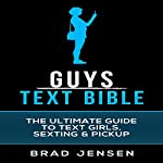 Guys Text Bible: The Ultimate Guide to Text Girls, Sexting, & Pickup | Brad Jensen