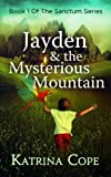 img - for Jayden & the Mysterious Mountain: Book 1 (The Sanctum Series) book / textbook / text book