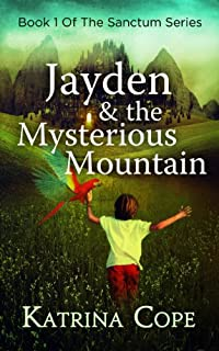 Jayden & The Mysterious Mountain: Book 1 by Katrina Cope ebook deal