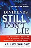 img - for DividendsStillDon'tLie(Dividends Still Don't Lie: The Truth About Investing in Blue Chip Stocks and Winning in the Stock Market [Hardcover](2010)byKelley Wright book / textbook / text book