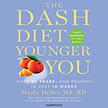 The DASH Diet Younger You: Shed 20 Years - and Pounds - in Just 10 Weeks (       UNABRIDGED) by Marla Heller Narrated by Courtney Patterson