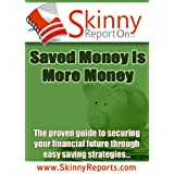 Saved Money is more Money: The proven guide to your securing your financial future through Easy Saving strategies (Skinny Report) ~ Michelle Bosch