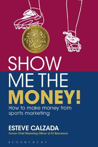 Show Me the Money!: How to Make Money Through Sports Marketing