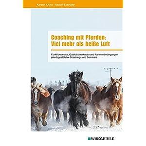 Coaching mit Pferden: Viel mehr als heiße Luft: Funktionsweise, Qualitätsmerkmale und Rahmenbeding
