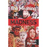 The Meaning of Madnessby Neel Burton