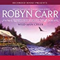 Wild Man Creek: A Virgin River Novel (       UNABRIDGED) by Robyn Carr Narrated by Therese Plummer