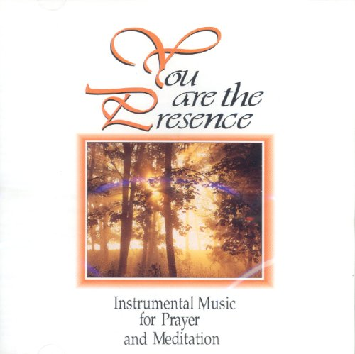 Instrumental Music for Prayer and Meditation, You Are the Presence