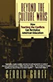 Beyond the Culture Wars: How Teaching the Conflicts Can Revitalize American Education (0393311139) by Graff, Gerald